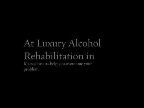 Luxury Alcohol Rehabilitation in Massachusetts - Call 800-303-2938 For Queries
