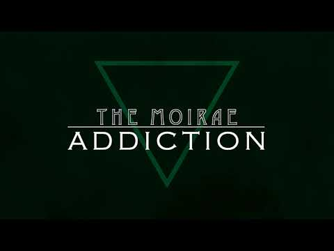 The Moirae - ADDICTION