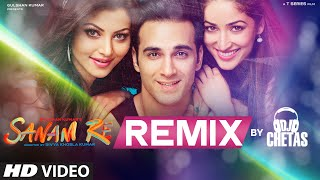 SANAM RE REMIX Video Song | DJ Chetas | Pulkit Samrat, Yami Gautam | Divya Khosla Kumar | T-Series