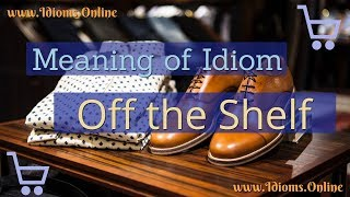 Off the Shelf Idiom Meaning - English Expression Videos