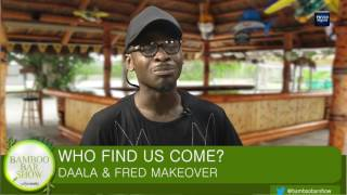 Bamboo Bar Show: Who Find Us Come? DAALA & FRED MAKEOVER