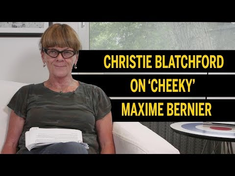 Christie Blatchford on 'cheeky' Maxime Bernier