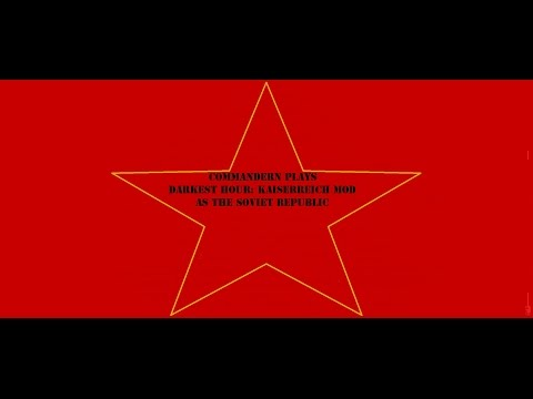 Let's Play Darkest Hour: Kaiserreich mod as the Soviet Republic. Part 2