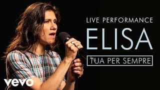 Elisa - Tua Per Sempre - Live Performance | Vevo