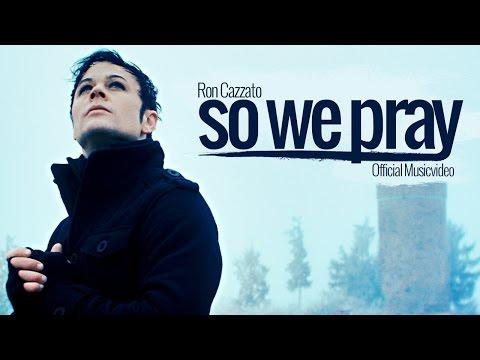 Ron Cazzato - So We Pray (Official Video)