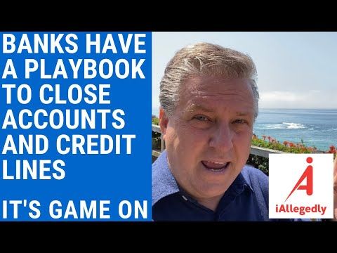 Banks Have a Playbook to Close Accounts and Credit Lines - It's Game On