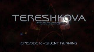 Star Trek Tereshkova - Episode 16 Silent Running