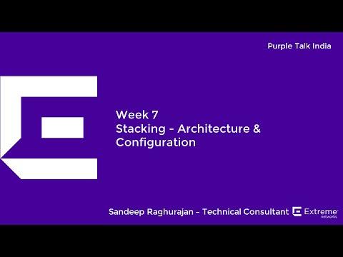 Purple Talk Webinar Week 7 - Stacking - Architecture & Configuration
