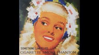 Something Like Elvis - Cigarette Smoke Phantom (Full Album)