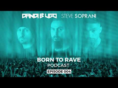 Dandi & Ugo E Steve Soprani - Born To Rave Episode 4 [FREE DOWNLOAD]