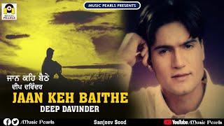 JAAN KEH BAITHE | DEEP DAVINDER | MUSIC PEARLS