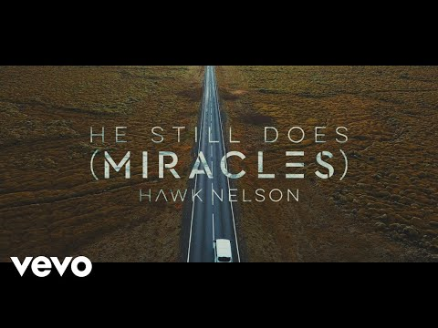Hawk Nelson - He Still Does (Miracles) (Official Lyric Video)