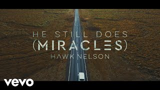 Hawk Nelson - He Still Does  Miracles    Lyric Video