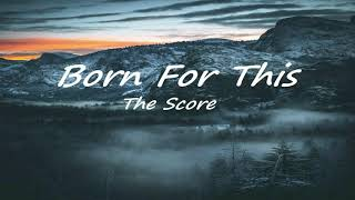 The Score - Born for this (Audio)