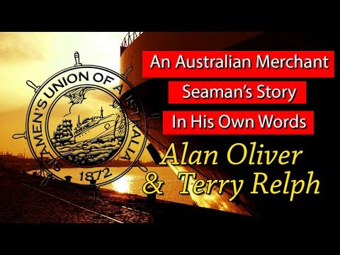 An Australian Merchant Seaman's Story In His Own Words  - Alan Oliver & Terry Relph