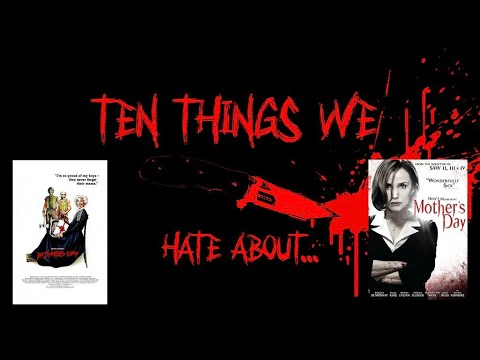 Ten Things We Hate About... Mother's Day (1980) & The 2010 Remake!