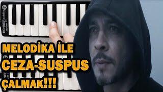 Melodika ile Ceza-Suspus Çalmak!!! Çalamam Deme! Video