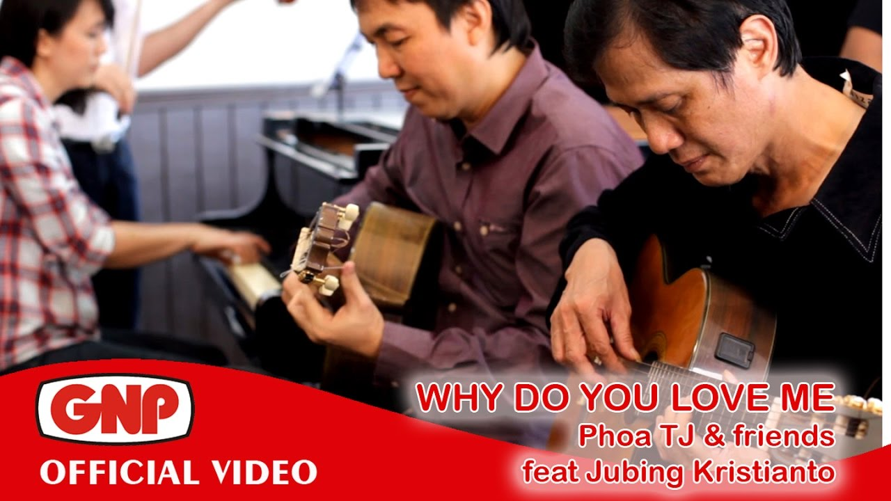 Why Do You Love Me - Phoa TJ & friends (feat Jubing Kristianto)