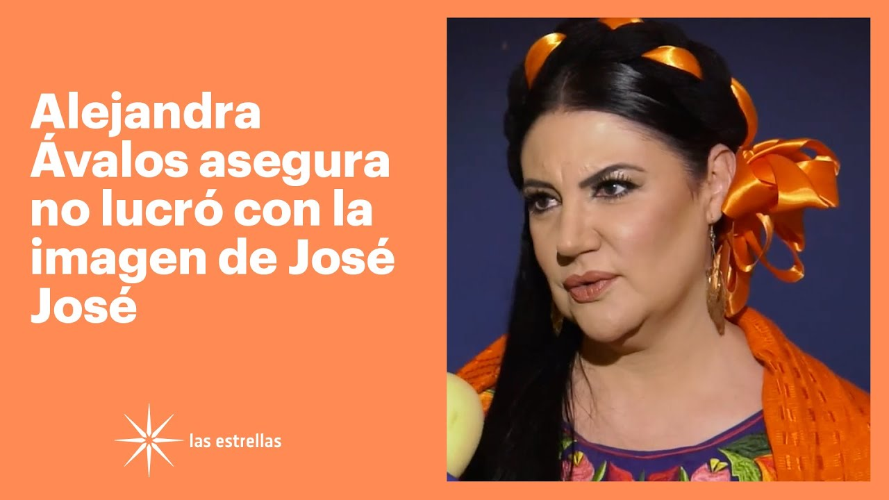 Alejandra Ávalos asegura no lucró con la imagen de José José | Las Estrellas