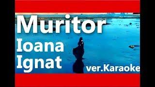 Ioana Ignat - Muritor (ver.Karaoke Remix) Versuri Lyrics