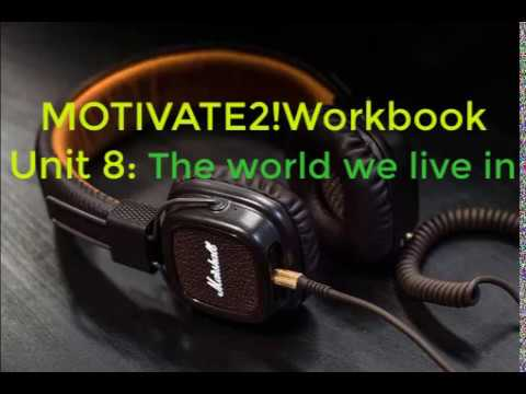 Motivate 2 workbook. Unit 8  The world we live in