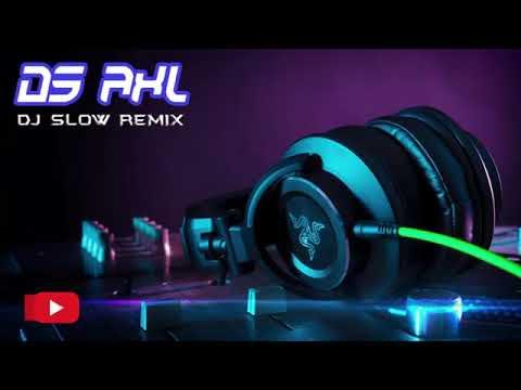 DJ SLOW REMIX#DS AXL|DJ KEREN SPESIAL TAHUN BARU 2019 ● DJ SLOW FULL BASS TERBARU 2019
