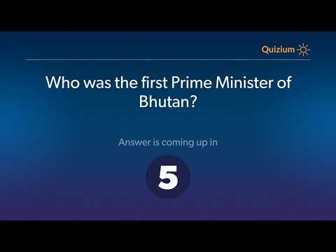 Who was the first Prime Minister of Bhutan?   Bhutan Quiz