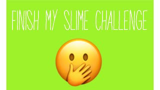 Finish my slime challenge!
