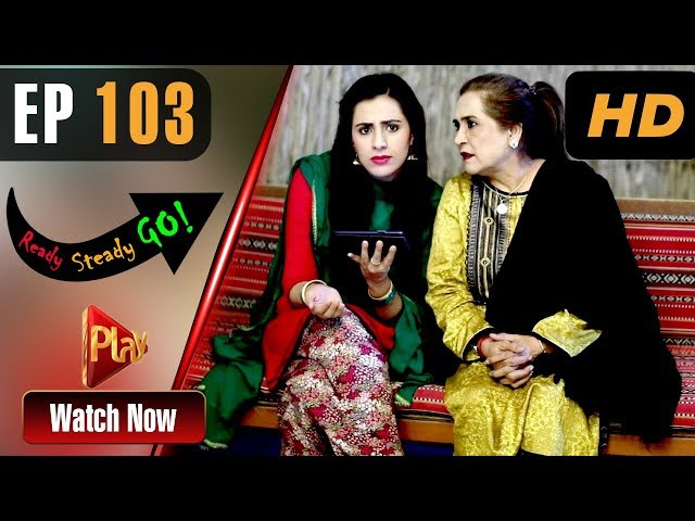 Ready Steady Go - Episode 103 | Play Tv Dramas | Parveen Akbar, Shafqat Khan | Pakistani Drama