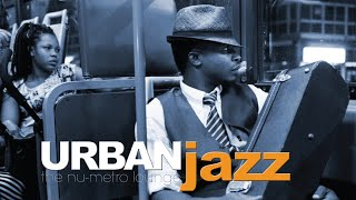 URBAN JAZZ - Over 90 Minutes - Finest Nu-Jazz for your Metro Cocktail Lounge or Dinner Party