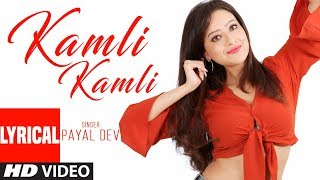Kamli Kamli Lyrical Video | Payal  Dev |  Raaj  Aashoo | Latest Song 2018