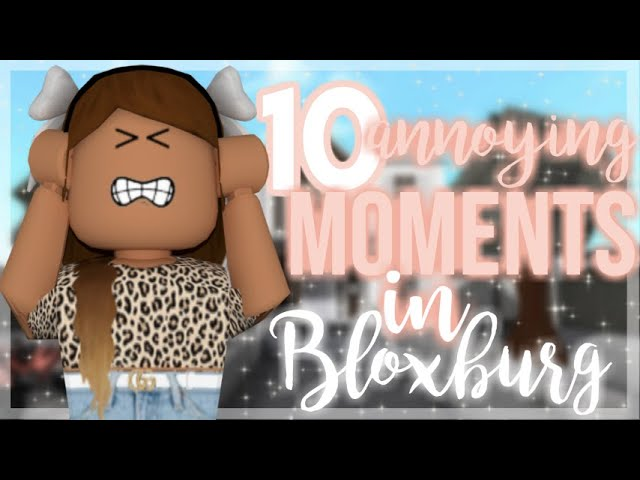 10 Annoying Moments In Roblox 1999k 10 Annoying Moments In Bloxburg That You All Have Experienced Roblox Bloxburg Roleplay Youtube