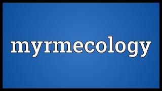 Myrmecology Meaning