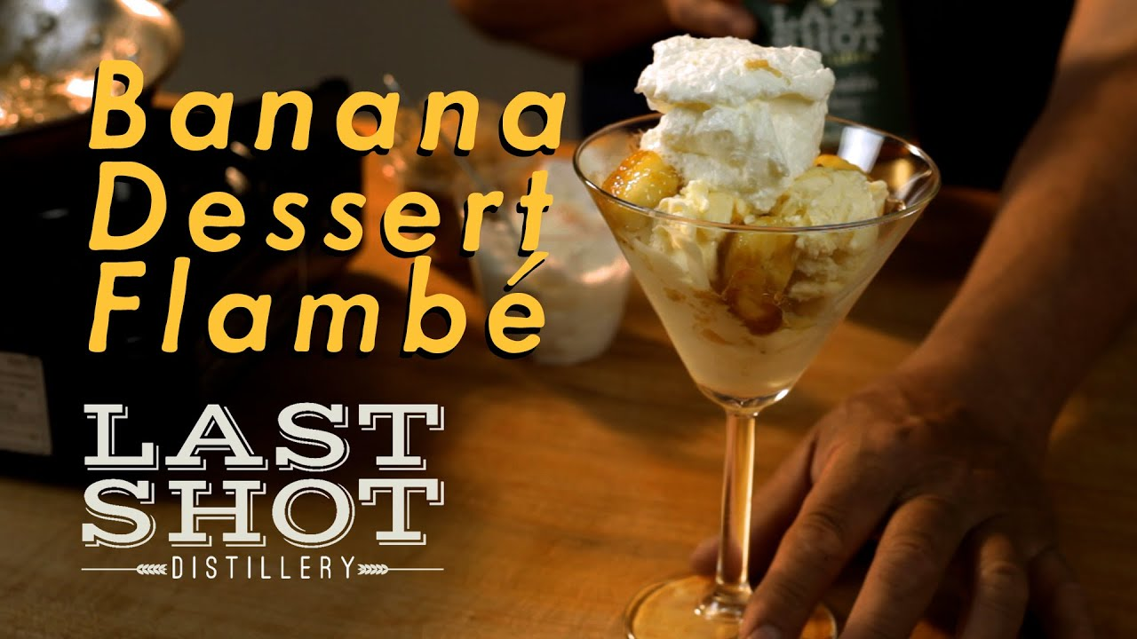 Last Shot Distillery | Banana Dessert Flambé