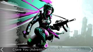 Crave You (Adventure Club Dubstep Remix) [ChillStep] [Free Download]
