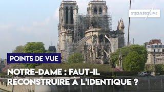 Notre-Dame : faut-il reconstruire à l'identique ?