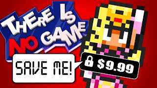 No Game Here... Don't Pay To Save The Princess - There Is No Game: Wrong Dimension