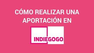 Tutorial: ¿Cómo aportar en la plataforma Indiegogo?