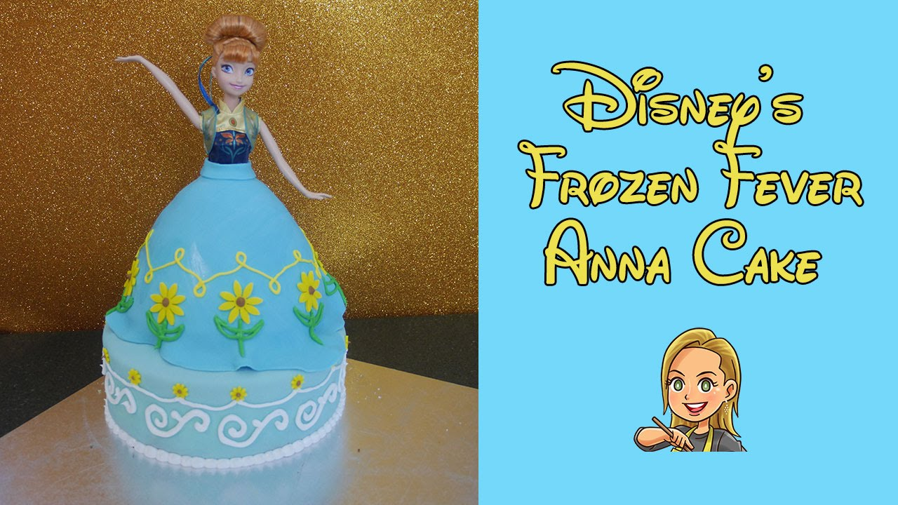 Anna Cake Disney Frozen Fever YouTube
