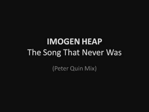 Imogen Heap - The Song That Never Was (Peter Quin ...