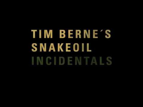 Tim Berne´s Snakeoil – Incidentals