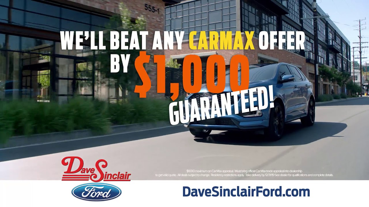 Dave Sinclair Ford Beats Car MAX Trade Appraisals By $1000 Every Time!