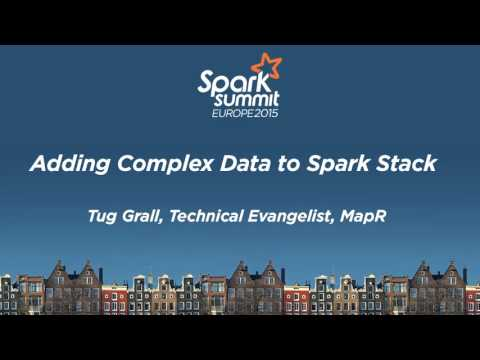 Adding Complex Data to Apache Spark Stack