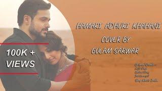 Hamari Adhuri Kahani|Imran Hashmi & Vidya Balan|Arijit Singh|Gulam Sarwar|
