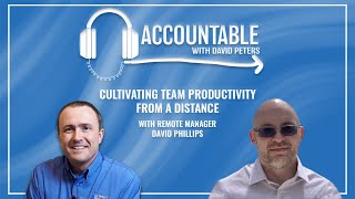 Accountable: Cultivating Team Productivity From a Distance, with Remote Manager David Phillips