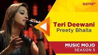 Teri Deewani - Preety Bhalla - Music Mojo Season 5 - Kappa TV