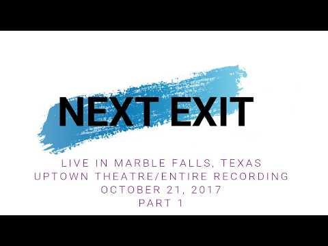 NEXT EXIT PART 1  RECORDING UPTOWN THEATRE, MARBLE FALLS, TEXAS 10.21.2017