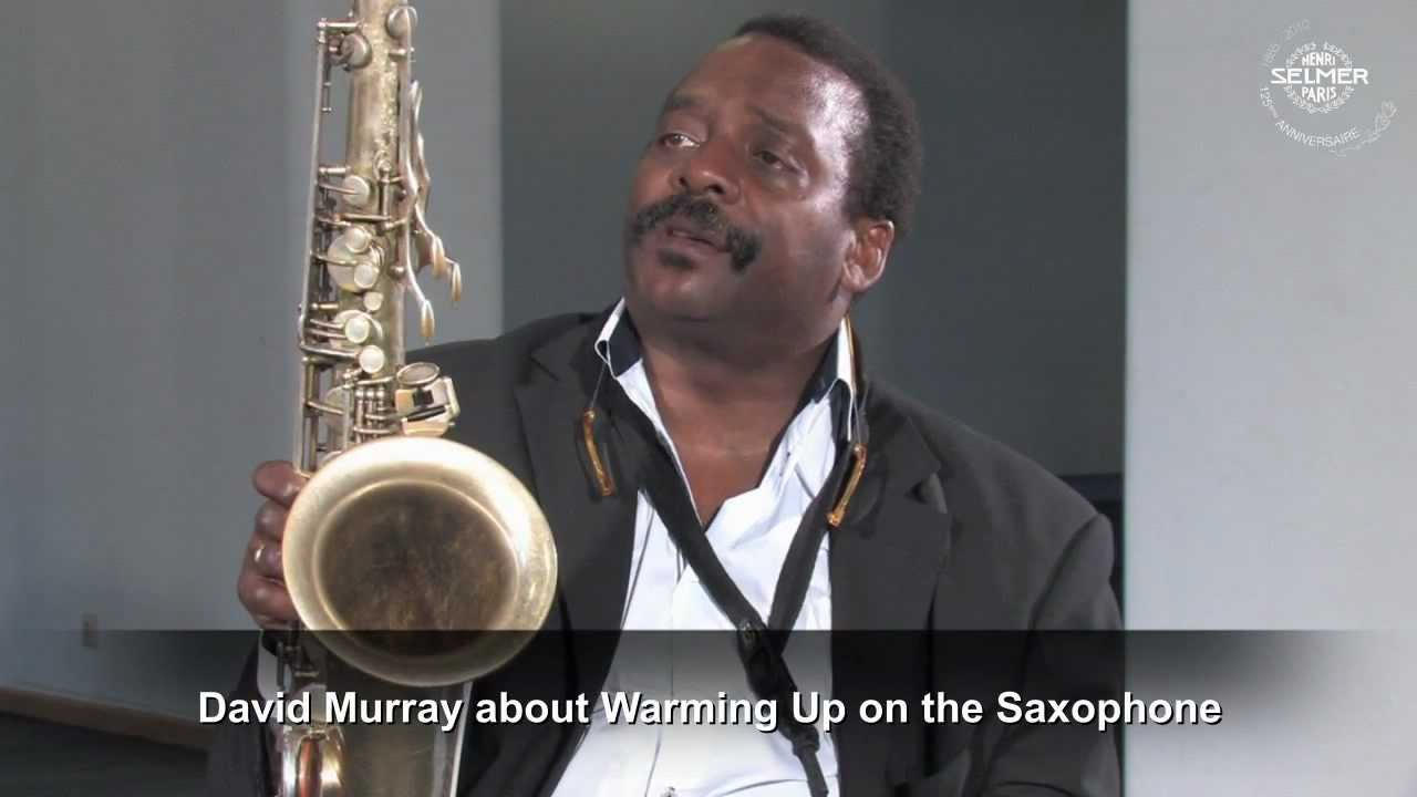 David Murray | SELMER Saxophone Player |  about Warming Up Part 1