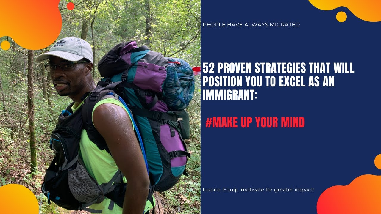 52 Proven Strategies That Will Position You to Excel as an Immigrant #53 Make up your mind