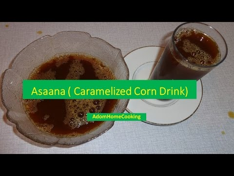 How To Prepare Asaana (Caramelized corn drink)